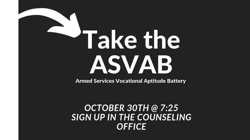 Take the ASVAB October 30th at 7:25. Sign up in the Counseling Office