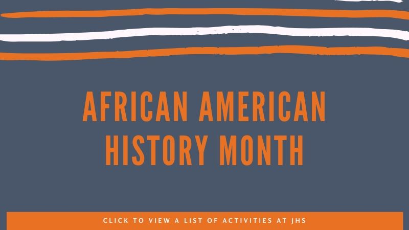 African American History Month - click to view a list of activities at JHS.