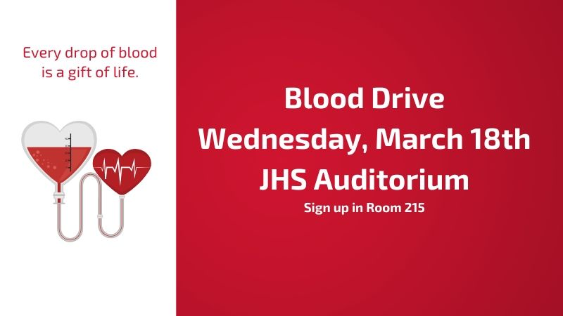 Blood Drive Wednesday, March 18th JHS Auditorium -- Sign up in room 215