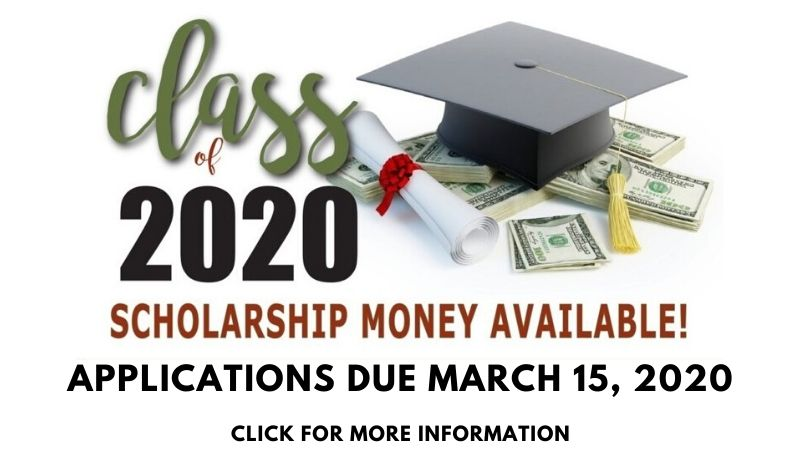 Class of 2020 Scholarship Money Available Applications due March 15, 2020 Click for more information
