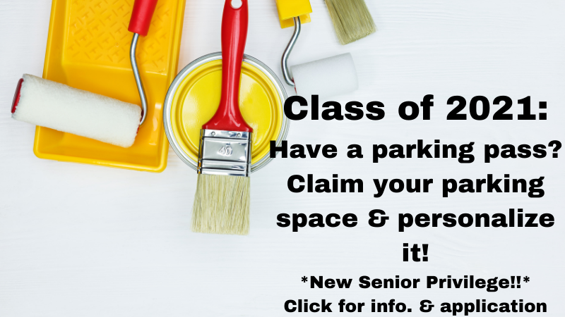 Class of 2021: Have a parking pass? Claim your parking space & personalize it! *New senior privilege* Click for info and application