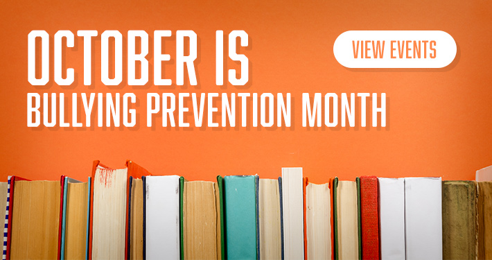 October is Bullying Prevention Month – View Events