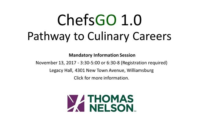 ChefsGO 1.0 Pathway to Culinary Careers Mandatory Information Session November 13, 2017 - 3:30-5:00 or 6:30-8 (Registration required) Legacy Hall, 4301 New Town Avenue, Williamsburg Click for more information.