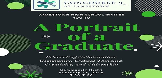 Jamestown High School invites you to Portrait of a Graduate: Concourse 9 Community Night. February 15, 2018. 5:30-7:30 in the Concourse 9 Hallway
