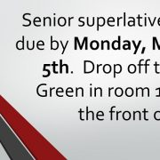 Senior superlatives are due by Monday, March 5th. Drop it off to Ms. Green in room 152 or the front office.