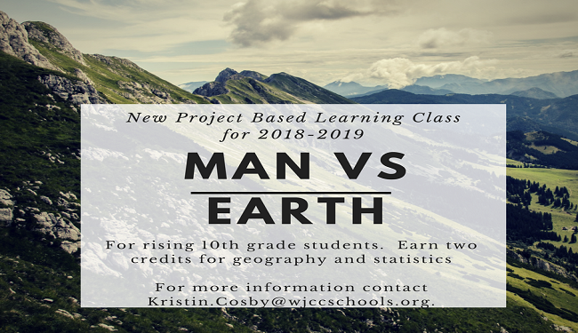 New project based learning class for 2018-2019 Man VS Earth for rising 10th graders earn two credits in geography and statistics