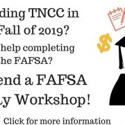 Attending TNCC in the Fall of 2019? Need help completing the FAFSA? Attend a FAFSA Friday Workshop. Click for more information