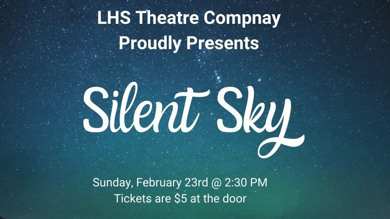 """LHS Theatre Company Proudly Presents: """"Silent Sky"""". Sunday, February 23 at 2:30 PM. Tickets are $5 at the door."""
