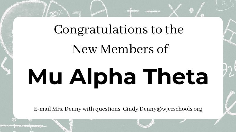 Congratulations to the new members of Mu Alpha Theta. E-mail Mrs. Denny with questions: cindy.denny@wjccschools.org.