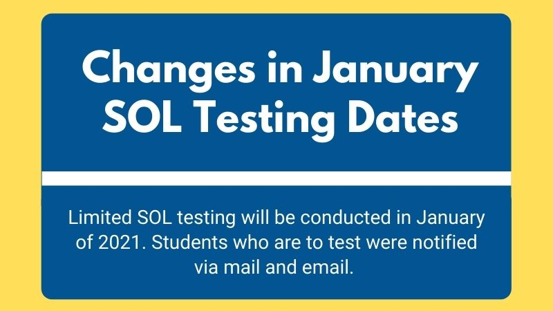 Changes in January SOL Testing Dates. Limited SOL testing will be conducted in January of 2021. Students who are to test were notified via mail and email.