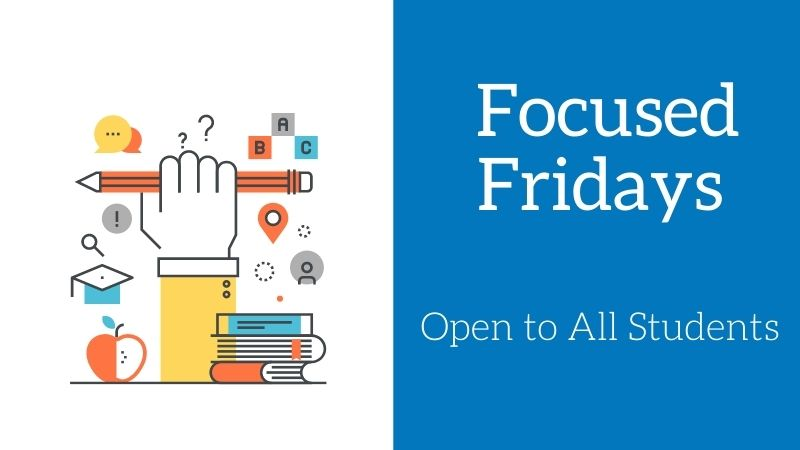 Focused Fridays. Open to all students.