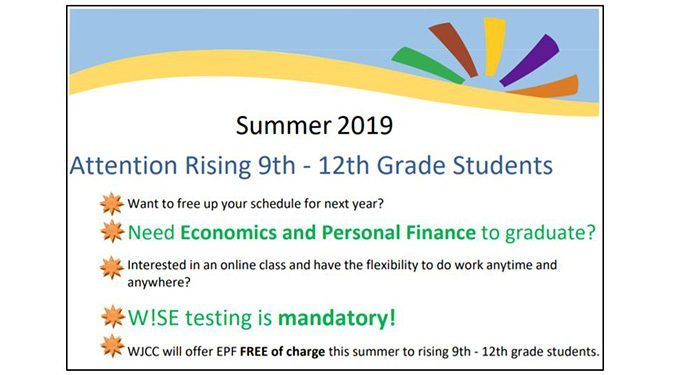Attention Rising 9th-12th Graders! What to free up your schedule for next year? Need Econ/Personal Finance to graduate? Interested in an online class and have the flexibility to do work anytime and anywhere? WJCC will offer EPF Free of charge this summer to rising 9th-12th grade students. WISE testing is mandatory!