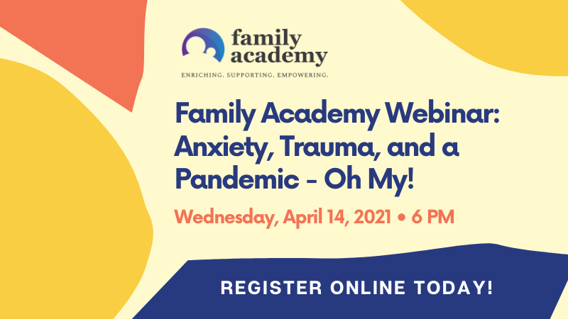 Family Academy_ Anxiety, Trauma, and a Pandemic - Oh My!