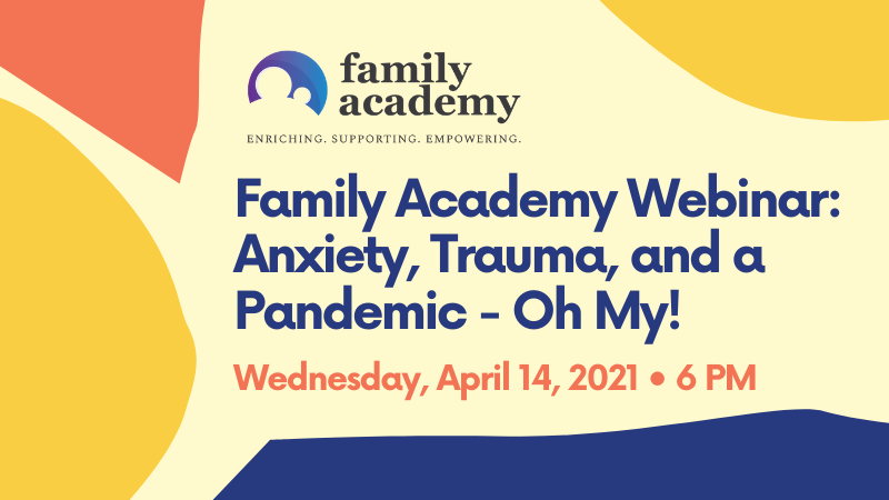 Family Academy_ Anxiety, Trauma, and a Pandemic - Oh My! Promo